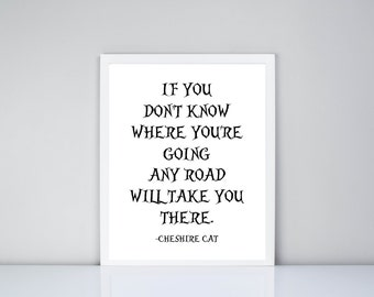 If you don't know where you're going any road will take you there Cheshire Cat Alice in Wonderland Quote Printable, Digital Printable
