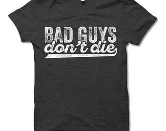 Bad Guys Don't Die Shirt. Funny Villain T-shirt.