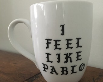 I Feel Like Pablo Coffee Mug - Kanye West Gift - Kanye Coffee Mug - Gift for Rap Lover - Gift for Music Lover - Stocking Stuffer - Rap Gift
