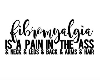"Fibromyalgia is a pain in the ass 5"" vinyl sticker decal - chronic pain humor - chronic illness - funny spoonie sticker - spoonie humor"