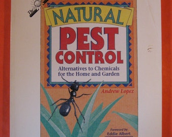 Natural Pest Control: Alternatives to Chemicals, for the Home and Garden, Farmer and Professional