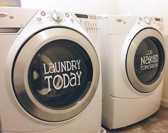 Laundry Today or Naked Tomorrow Washer & Dryer decal set