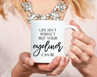 Life Isn't Perfect But Your Eyeliner Can Be Mug - Inspirational - Coffee Mug - Beauty - Brunch - Mascara - Fashion - Sparkle