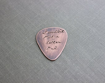 I couldn't pick a better dad Rustic Guitar Pick, Hand Stamped Copper Guitar Pick, Playable, Inspirational, 24 gauge, Gift for Dad, Husband
