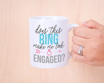 Fiancé Engagement Mug Gift for Bride to Be, Does This Ring Make Me Look Engaged? Bridal Shower Gift for the Bride to Be (Item - MER800)