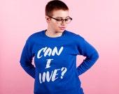 Can I Live? VERY SOFT sweatshirt
