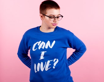 SALE: Can I Live? VERY SOFT sweatshirt