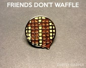 Friends Don't Waffle - Soft Enamel Pin - Stranger Things Horror Inspired