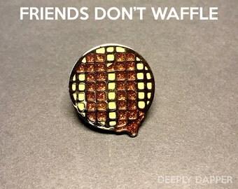 Friends Don't Waffle - Soft Enamel Pin - Stranger Things Horror Inspired