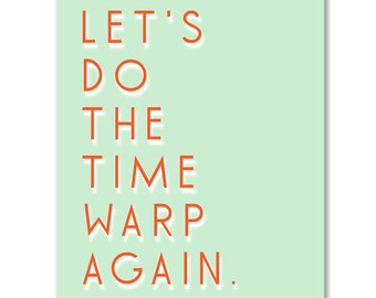 Let's Do The Time Warp Again 8 x 10, 11 x 14, 16 x 20 print - Rocky Horror Picture Show