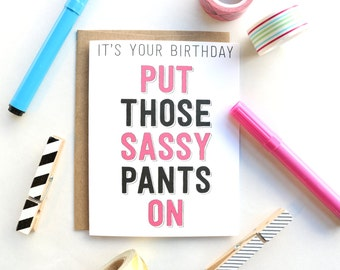 It's Your Birthday Put Those Sassy Pants On Greeting Card