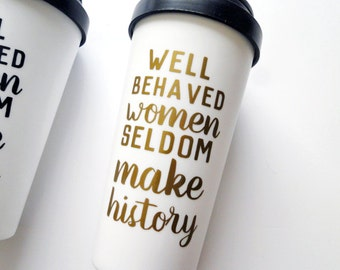 Travel coffee mug for badass women, well behave women seldom make history. Housewares, drink ware, coffee mug in gold gifts for women