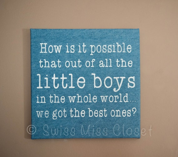 DIY Sign Little Boys Room How is it Possible that out of All the Little Boys in the Whole World We Got the Best Ones Canvas Twins Brothers
