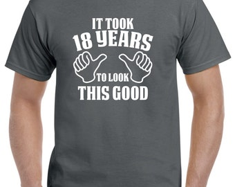 18th Birthday Gift-18th Birthday Shirt for Him of Her-18 Years to Look This Good Funny Birthday