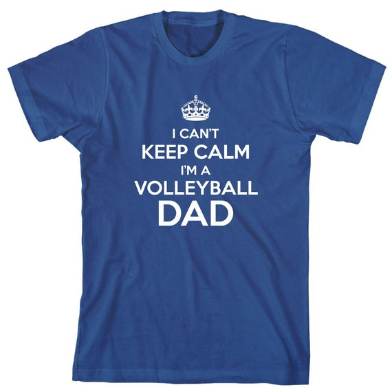 I Can't Keep Calm I'm A Volleyball Dad Shirt, gift idea, high school volleyball, college volleyball - ID: 1672