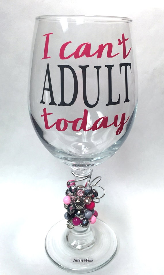 Adult wine glass i can t today by intertwinedrinkware