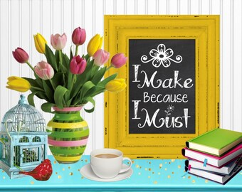 I Make Because I Must Chalkboard Wall Art Craft Room Decor Digital Printable 8x10... Instant Download!