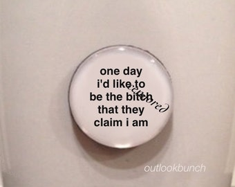 Quote | Mug | Magnet | One Day I'd Like to Be The B* That They Claim I Am