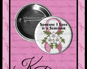 "2.25"" Breast Cancer Awareness Button, Pink Cancer Ribbon, Someone I Love is a Survivor, Breast Cancer Survivor, Pin Back Button, Magnet"
