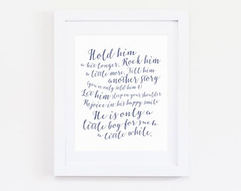Hold Him a Little Longer, Only a Little Boy for Such a Little While Print, Navy Blue Nursery Wall Art Decor, Newborn Baby Boy Gift -ANY SIZE