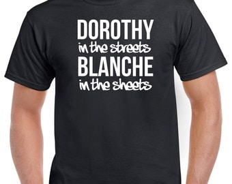Golden Girls - Dorothy in the streets Blanche in the sheets - Golden Girls Shirt  (many colors + unisex + hoodie + sweatshirt available)