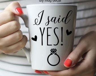 DIY Mug decal: I said Yes!