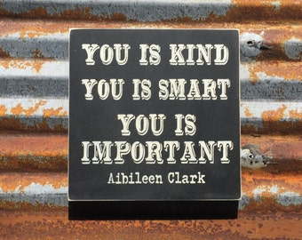 you is kind you is smart you is important -Handmade Wood Sign