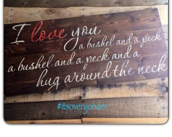 Wooden Sign - I Love You A Bushel and a peck Lg - Memorable Quotes - Script Style - Pallet