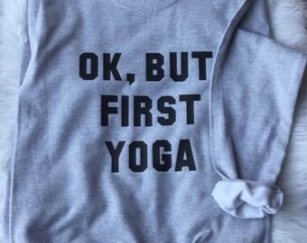 Ok But First Yoga Sweatshirt Tumblr Shirt