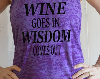 Wine Goes In Wisdom Comes Out Burnout Tank Top.  Workout Tank.  Funny.