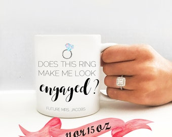 Future Mrs Mug / Engagement Announcement / Custom Last Name - Show off Ring / Does this Ring Make Me Look Engaged / Funny Cute Gift