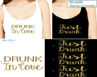 Set of 4, 1- Drunk In Love ,3-Just Drunk Iron On  transfer , Heat Transfer for T shirt,Tank top Bachelorette Party iron on transfers