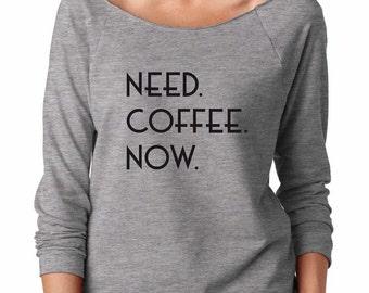 Need Coffee Now Sweatshirt. Super Soft & Lightweight Women's Raw Edge, Boat Neck Terry Sweatshirt w 3/4 length sleeves. Coffee Shirt.