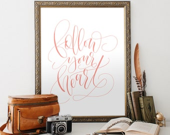 Art Print Follow your heart, nursery decor, wall art, 8x10 PDF, hand lettered, calligraphy, typography, poster, coral pink blush white