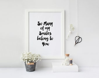 "PRINTABLE Art ""SO Many of my Smiles Belong To you"" Typography Art Print Black and White Inspirational Quote Home Decor Apartment Decor"