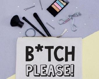 B*tch Please Make up Bag - Make up Pouch - Squiffy Print - Slogan - Make up Bag - Stocking fillers