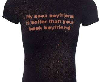 Book Boyfriend - Book Boyfriend Shirt - Book Shirt - Book T-Shirt - Womens Shirt - Womens Book Shirt - Funny Bookworm Gift - Bleached Shirt