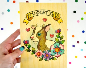 you goat this / high quality art print on wooden paper / art home decor / positive encouragement got this