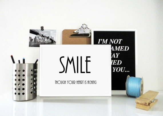 Print Smile, Though Your Heart is Aching - Love Print - Hearthache - Motivational Inspirational Wall Art Retro Typography in Black and White