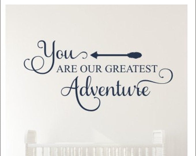 You are Our Greatest Adventure Wall Decal Vinyl Decal Baby Nursery Decal Adventure Decal Children Bedroom Decal Arrow Wall Decal Tribal
