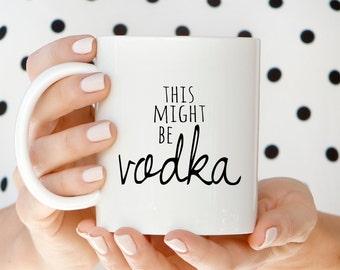 Mugs | This Might Be Vodka Mug | Coffee Mug | Ceramic Mug | Quote Mug | Paper Berry Press | Unique Coffee Mug Gift