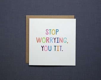 Stop Worrying You Tit // Friendship Card