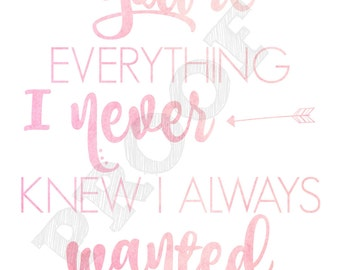 11x14 You're Everything I Never Knew I Always Wanted Printable Portrait Wall Art
