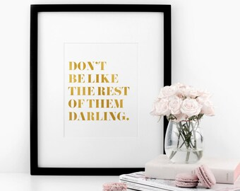 SALE - Don't be like the rest of them darling - Real Gold Foil Print, A4 Typographic Print
