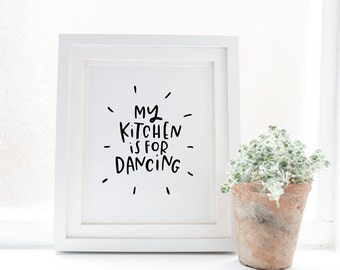 my kitchen is for dancing print // hand lettered kitchen print // hand lettered home decor print // kitchen print // kitchen decor