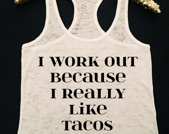 I Workout Because I Really Like Tacos Burnout Tank Top  Tacos Workout Tank Top  Tacos Burnout Workout Tank Top  Tacos Tank Top