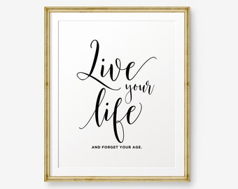 Live your life and forget your age, Typography Poster, Inspirational Print, Motivational Wall Art, Scandinavian print
