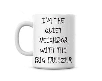 coffee cup Im the quiet neighbor with a big freezer creepy odd halloween, Funny Gift, Custom name Free, office gag