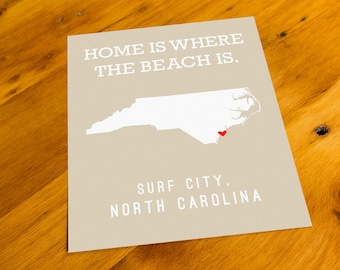Surf City, NC - Home Is Where The Beach Is - Art Print  - Your Choice of Size & Color!