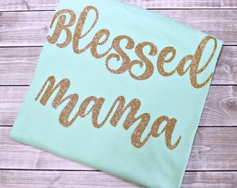 Blessed Mama Shirt, Blessed Mama, Blessed, Blessed Shirt, Mom shirt, Mother Shirt, Mom Glitter Shirt, Mom Life, Mama Shirt, Mama,Top Knot